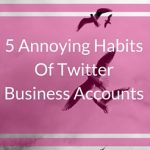 5 Annoying Habits Of Twitter Business Accounts