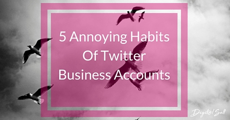 5 Annoying Habits Of Twitter Business Accounts (1)