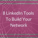 8 LinkedIn Tools To Build Your Network