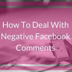 How To Deal Negative Facebook Comments