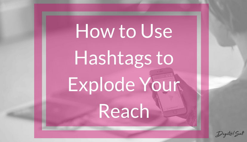 How To Use Hashtags To Explode Your Reach