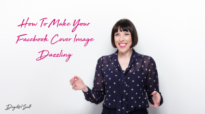 Facebook Training Tutorials: How to Make Your Facebook Cover Image Dazzling